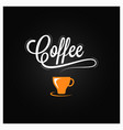 coffee cup logo coffee vintage lettering on dark vector image vector image