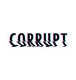 corrupt glitch text vector image vector image
