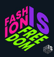 fashion is freedom t-shirt print minimal design vector image vector image
