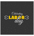 happy labor day creative typography with wrench vector image