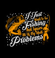 i just want to go fishing and ignore all my vector image vector image