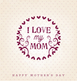 I Love My Mom Design Element Greeting Cards vector image