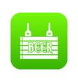 street signboard of beer icon digital green vector image