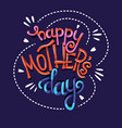 happy mothers day hand lettering typography vector image vector image