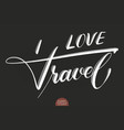 hand drawn lettering i love travel elegant vector image