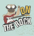 on the rock trendy slogan for t-shirt dog with vector image