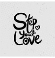 Step to your love - hand drawn quotes black on vector image