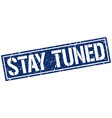 stay tuned square grunge stamp vector image vector image