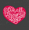 love all things with love in heart on vintage vector image vector image