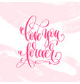 love you forever - hand lettering poster on pink vector image