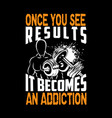 once you see results it becomes an addiction vector image