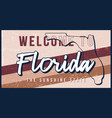 welcome to florida vintage rusty metal sign vector image vector image