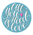 all you need is love doodle hand lettering vector image vector image