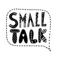 small talk text lettering in a speech bubble vector image vector image