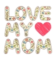 Love my mom vector image vector image
