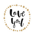 love you in hand drawn frame modern ink brush vector image vector image