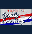 welcome to south carolina vintage rusty metal vector image vector image