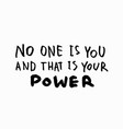 no one is you your power shirt quote lettering vector image vector image