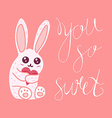You so Sweet vector image vector image