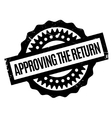 Approving The Return rubber stamp vector image vector image