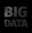 big data conceptual inscription from white dots vector image vector image