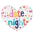 date night heart shaped typography lettering vector image vector image