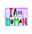i am human heart shirt print quote lettering vector image vector image