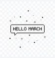 hello march pixel art speech bubble vector image