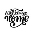 welcome home card or poster hand drawn lettering vector image