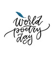 world poetry day - elegant hand drawn lettering vector image