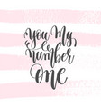 you my number one - hand lettering poster vector image
