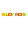 enjoy more phrase overlap color no transparency vector image
