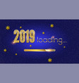 greetings with loading new year 2019 golden load vector image vector image