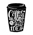 Coffee is always a good idea Lettering on coffee vector image