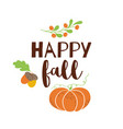 happy fall autumn greeting card pumpkin acorn vector image vector image