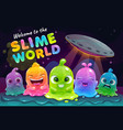 welcome to slime world funny colorful little vector image