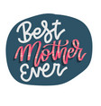 best mother ever - lettering isolated sticker vector image vector image