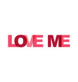 love me phrase overlap color no transparency vector image
