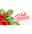 hello summer handwriting lettering with tropical vector image vector image