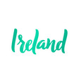 ireland hand-lettering calligraphy hand drawn vector image vector image