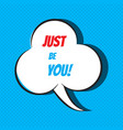 just be you motivational and inspirational quote vector image vector image
