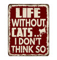life without cats i dont think so vintage rusty vector image