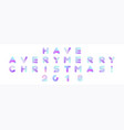 have a very merry christmas 2018 text xmas vector image