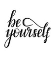 be yourself inspirational phrase hand lettering vector image