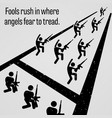 fools rush in where angels fear to tread a vector image vector image