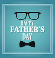 happy fathers day card invitation party with vector image