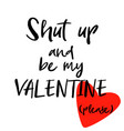 be my valentine inspirational hand written font vector image vector image