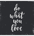 Do what you love Hand drawn typography poster vector image