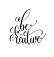 be creative black and white handwritten lettering vector image