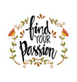 find your passion hand written lettering inscript vector image